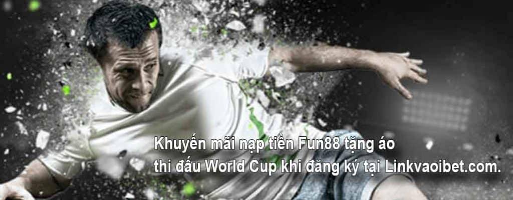 Khuyến mãi nạp tiền Fun88 tặng áo thi đấu World Cup khi đăng ký tại Linkvaoibet.com.