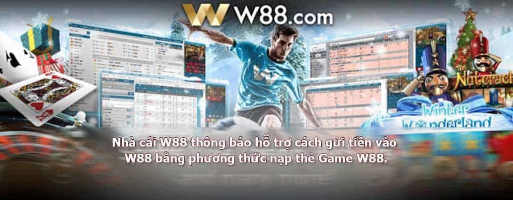Nhà cái W88 thông báo hỗ trợ cách gửi tiền vào W88 bằng phương thức nạp thẻ Game W88.