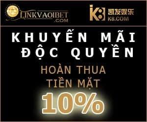 HOÀN TIỀN THUA ĐẾN 10% TẠI K8